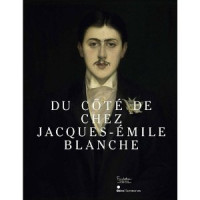 Du côté de chez Jacques-Emile Blanche: Un salon à la belle époque